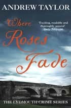 Where Roses Fade - The Lydmouth Crime Series Book 5 ebook by Andrew Taylor