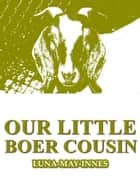 Our Little Boer Cousin ebook by Luna May Innes
