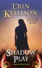 Shadow Play ebook by Erin Kellison