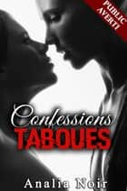 Confessions Taboues ebook by Analia Noir