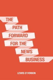 The Path Forward for the News Business ebook by Lewis D'Vorkin