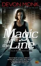 Magic on the Line - An Allie Beckstrom Novel ebook by Devon Monk