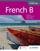 French B for the IB Diploma Student Book ebook by Jane Byrne, Damian Henderson, Sophie Jobson,...