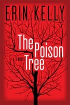 The Poison Tree - A Novel ebook by Erin Kelly