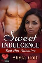 Sweet Indulgence: A Red Hot Valentine Story ebook by Shyla Colt