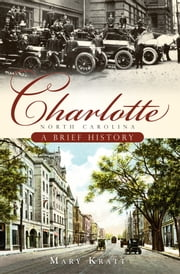Charlotte, North Carolina - A Brief History ebook by Mary Norton Kratt