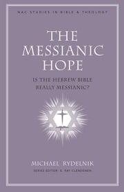The Messianic Hope - Is the Hebrew Bible Really Messianic? ebook by Michael Rydelnik