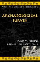 Archaeological Survey ebook by Brian Leigh Molyneaux, James M. Collins