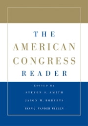The American Congress Reader ebook by Steven S. Smith,Jason M. Roberts,Ryan J. Vander Wielen