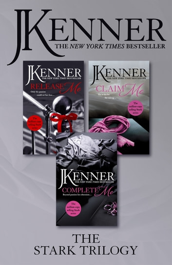 The Stark Trilogy: Release Me, Claim Me, Complete Me ebook by J. Kenner
