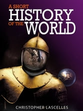 A Short History of the World ebook by Christopher Lascelles