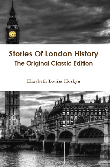 Stories Of London History - The Original Classic Edition ebook by Louisa Hoskyn