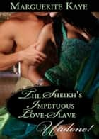 The Sheikh's Impetuous Love-Slave (Mills & Boon Historical Undone) (Princes of the Desert, Book 1) ebook by Marguerite Kaye