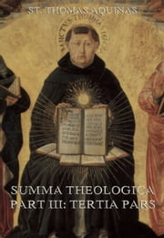 "Summa Theologica Part III (""Tertia Pars"") - Extended Annotated Edition ebook by St. Thomas Aquinas"