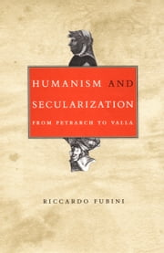 Humanism and Secularization - From Petrarch to Valla ebook by Riccardo Fubini,Martha King