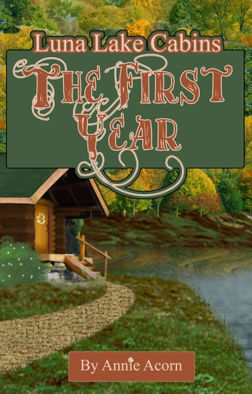 Luna Lake Cabins - The First Year ebook by Annie Acorn