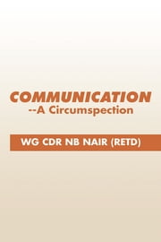 Communication--A Circumspection ebook by WG CDR NB NAIR (RETD)