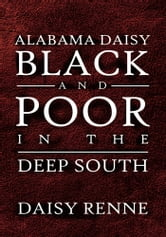 Alabama Daisy Black and Poor in the Deep South ebook by Daisy Renne