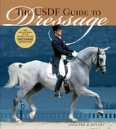 The USDF Guide to Dressage - The Official Guide of the United States Dressage Foundation ebook by Jennifer O. Bryant