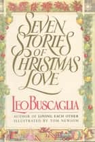 Seven Stories of Christmas Love ebook by Leo Buscaglia