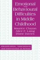 Emotional And Behavioural Difficulties In Middle Childhood ebook by Maurice Chazan,Alice F. Laing,Diane Davies