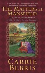 The Matters at Mansfield - Or, The Crawford Affair ebook by Carrie Bebris