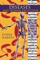 Diseases and Human Evolution ebook by Ethne Barnes