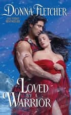 Loved By a Warrior ebook by Donna Fletcher