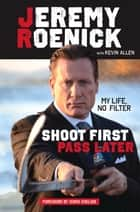 Shoot First, Pass Later - My Life, No Filter ebook by Jeremy Roenick, Kevin Allen, Chris Chelios