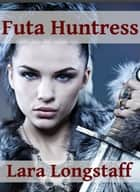 Futa Huntress ebook by Lara Longstaff