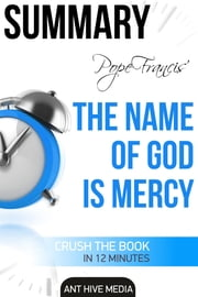 The Name of God Is Mercy Summary ebook by Ant Hive Media