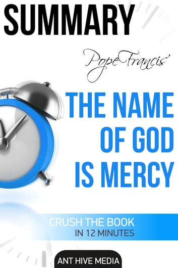 Pope Francis The Name Of God Is Mercy Summary Ebook By Ant Hive