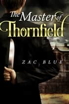 The Master of Thornfield ebook by Zac Blue