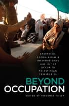 Beyond Occupation - Apartheid, Colonialism and International Law in the Occupied Palestinian Territories ebook by Virginia Tilley