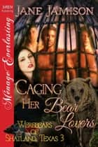Caging Her Bear Lovers ebook by Jane Jamison