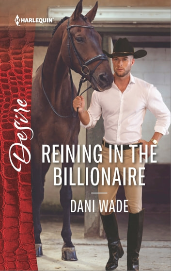 Reining in the Billionaire - A Scandalous Billionaire Romance ebook by Dani Wade