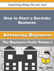 How to Start a Derricks, Cranes, Mobile Lifting Frames (wholesale) Business (Beginners Guide) - How to Start a Derricks, Cranes, Mobile Lifting Frames (wholesale) Business (Beginners Guide) ebook by Leonarda Nall