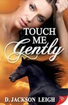 Touch Me Gently ebook by
