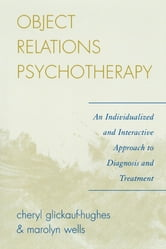 Object Relations Psychotherapy - An Individualized and Interactive Approach to Diagnosis and Treatment ebook by Cheryl Glickauf-Hughes,Marolyn Wells