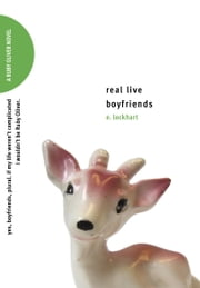 Real Live Boyfriends - Yes. Boyfriends, plural. If my life weren't complicated, I wouldn't be Ruby Oliver ebook by E. Lockhart