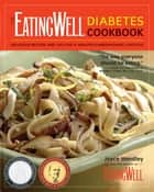 The EatingWell Diabetes Cookbook: Delicious Recipes and Tips for a Healthy-Carbohydrate Lifestyle (EatingWell) ebook by Joyce Hendley,The Editors of EatingWell