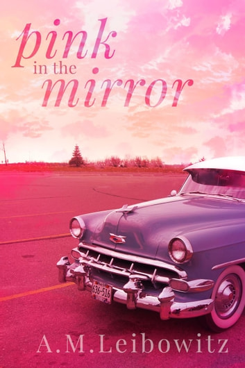 Pink in the Mirror ebook by A. M. Leibowitz