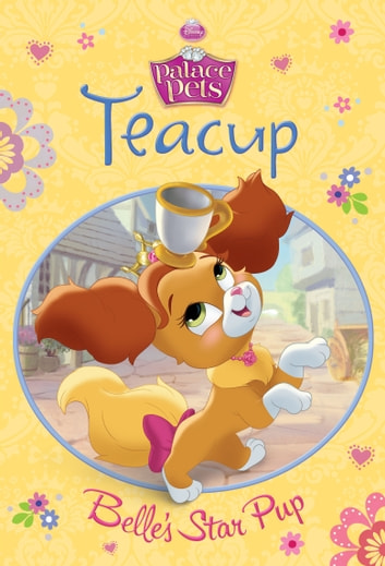 Palace Pets: Teacup: Belle's Star Pup ebook by Disney Book Group