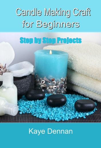 Candle Making Craft for Beginners ebook by Kaye Dennan