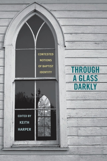 Through a glass darkly ebook by james p byrd 9780817386146 through a glass darkly contested notions of baptist identity ebook by james p byrd fandeluxe Image collections