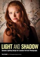 Light and Shadow - Dynamic Lighting Design for Location Portrait Photography ebook by Tony L. Corbell