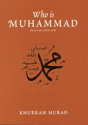 Who is Muhammad? ebook by Khurram Murad
