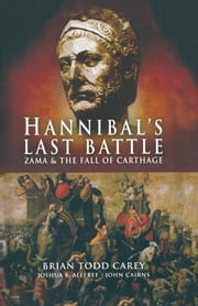 Hannibal's Last Battle - Zama and the Fall of Carthage ebook by Brian Todd Carey