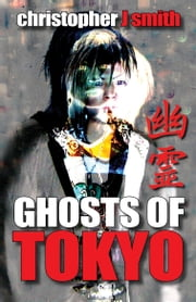 Ghosts of Tokyo ebook by Christopher J. Smith