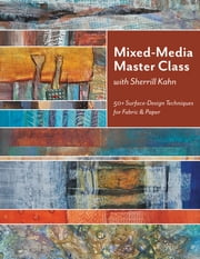 Mixed-Media Master Class with Sherrill Kahn - 50+ Surface-Design Techniques for Fabric & Paper ebook by Sherrill Kahn